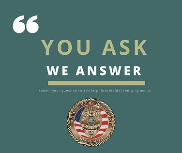 "Words ""You Ask; We Answer; Submit your questions to askthe.policechief@ci.red-wing.mn.us"" with"